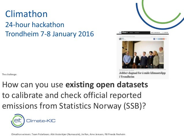 12 Climathon 24-hour hackathon Trondheim 7-8 January 2016 The challenge: How can you use existing open datasets to calibra...