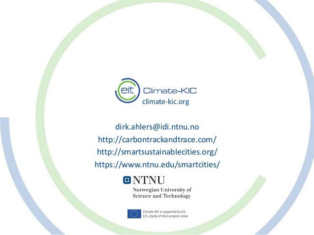 climate-kic.org dirk.ahlers@idi.ntnu.no http://carbontrackandtrace.com/ http://smartsustainablecities.org/ https://www.ntn...