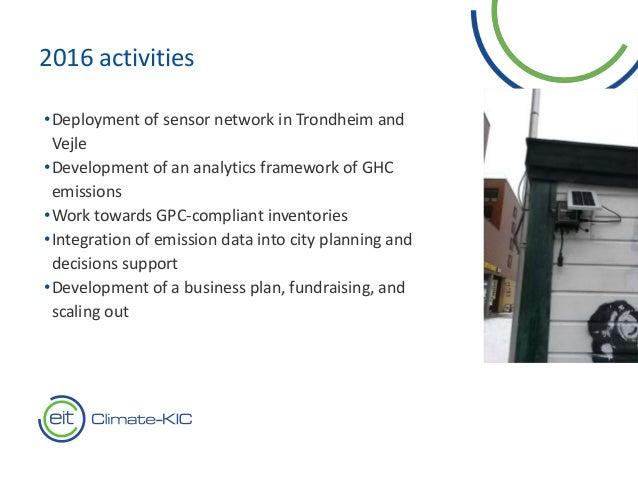 7 2016 activities •Deployment of sensor network in Trondheim and Vejle •Development of an analytics framework of GHC emiss...