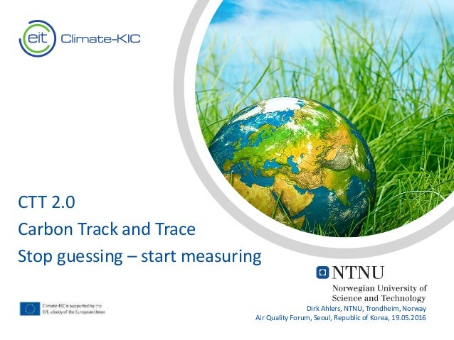 Text Text CTT 2.0 Carbon Track and Trace Stop guessing – start measuring Dirk Ahlers, NTNU, Trondheim, Norway Air Quality ...