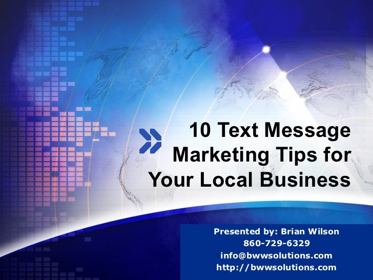 10 Text Message  Marketing Tips forYour Local Business      Presented by: Brian Wilson                      LOGO          ...
