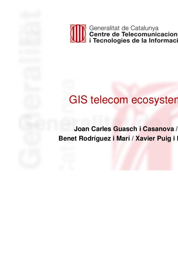 GIS telecom ecosystem    Joan Carles Guasch i Casanova /Benet Rodríguez i Marí / Xavier Puig i Farré