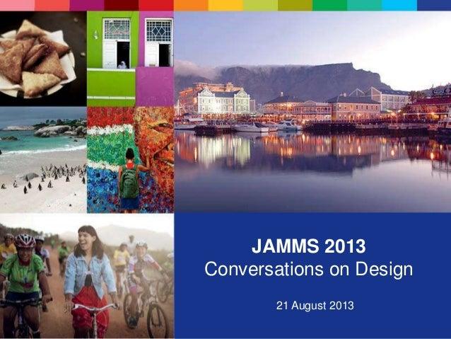 JAMMS 2013 Conversations on Design 21 August 2013