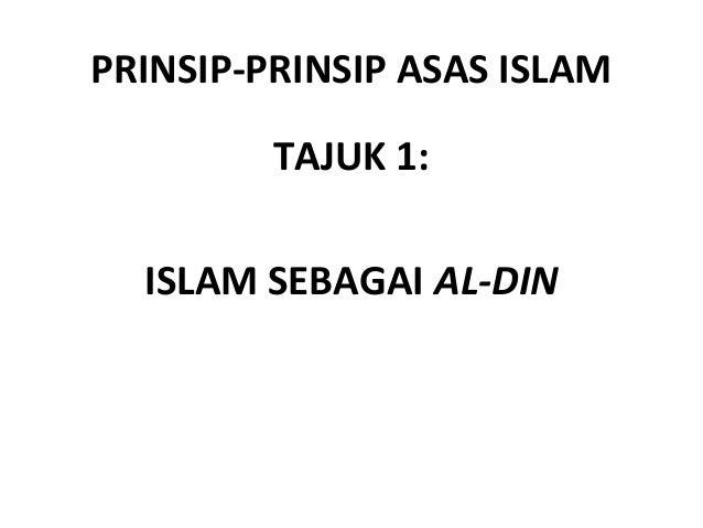 PRINSIP-PRINSIP ASAS ISLAM         TAJUK 1:  ISLAM SEBAGAI AL-DIN