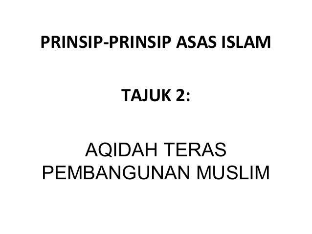 PRINSIP-PRINSIP ASAS ISLAM         TAJUK 2:   AQIDAH TERASPEMBANGUNAN MUSLIM