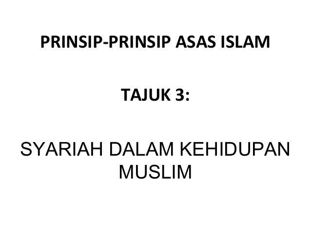 PRINSIP-PRINSIP ASAS ISLAM          TAJUK 3:SYARIAH DALAM KEHIDUPAN         MUSLIM