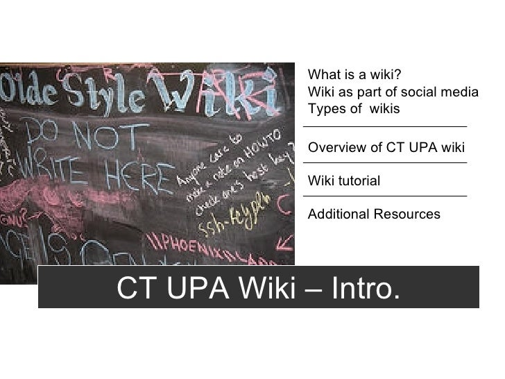 CT UPA Wiki – Intro. Overview of CT UPA wiki Wiki tutorial Additional Resources What is a wiki? Wiki as part of social med...