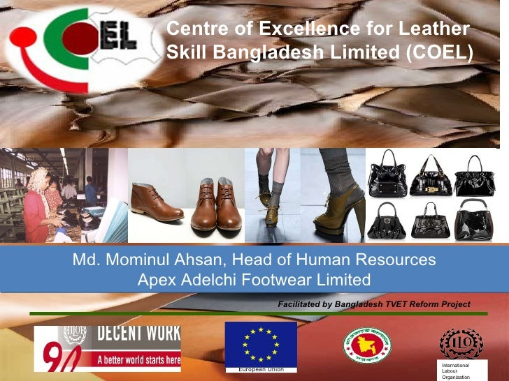 Centre of Excellence for Leather Skill Bangladesh Limited (COEL) Facilitated by Bangladesh TVET Reform Project Md. Mominul...