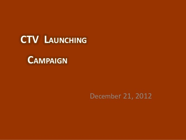 CTV LAUNCHING CAMPAIGN                December 21, 2012