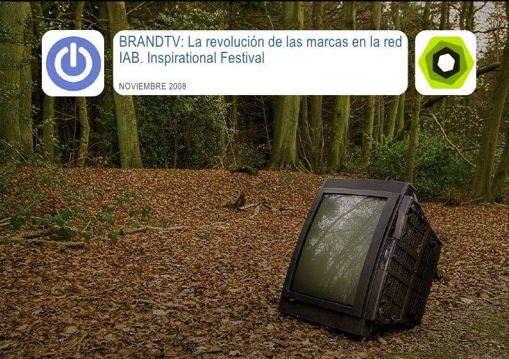 BRANDTV: La revolución de las marcas en la red                                                   IAB. Inspirational Festiv...