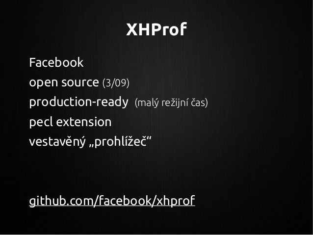 """XHProf Facebook open source (3/09) production-ready (malý režijní čas) pecl extension vestavěný """"prohlížeč"""" github.com/fac..."""