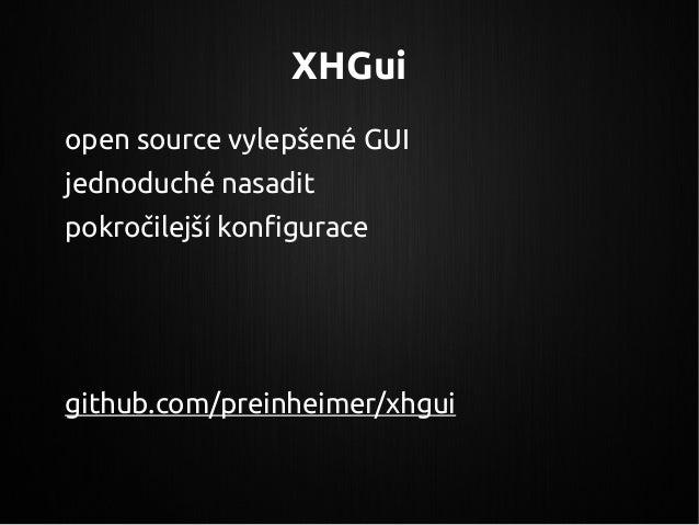 XHGui open source vylepšené GUI jednoduché nasadit pokročilejší konfigurace github.com/preinheimer/xhgui
