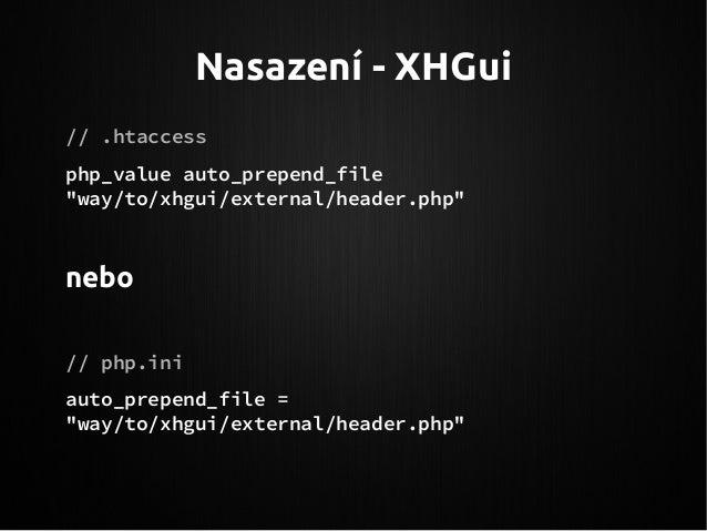 "Nasazení - XHGui // .htaccess php_value auto_prepend_file ""way/to/xhgui/external/header.php"" nebo // php.ini auto_prepend_..."