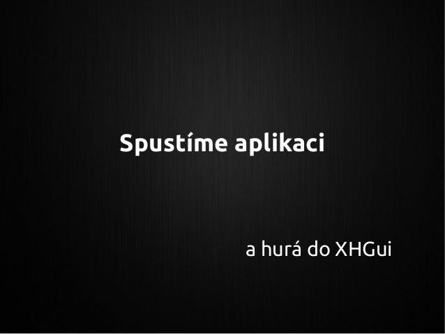 Spustíme aplikaci a hurá do XHGui