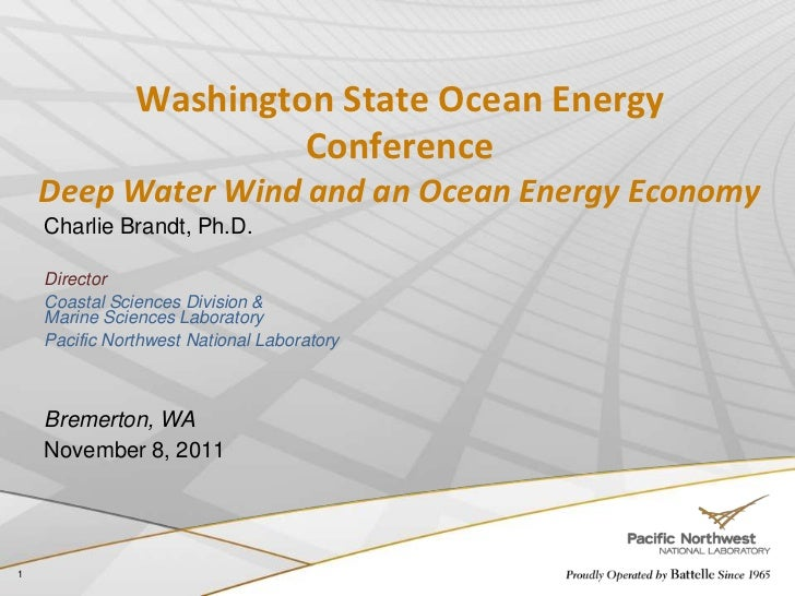 Washington State Ocean Energy                        Conference    Deep Water Wind and an Ocean Energy Economy    Charlie ...
