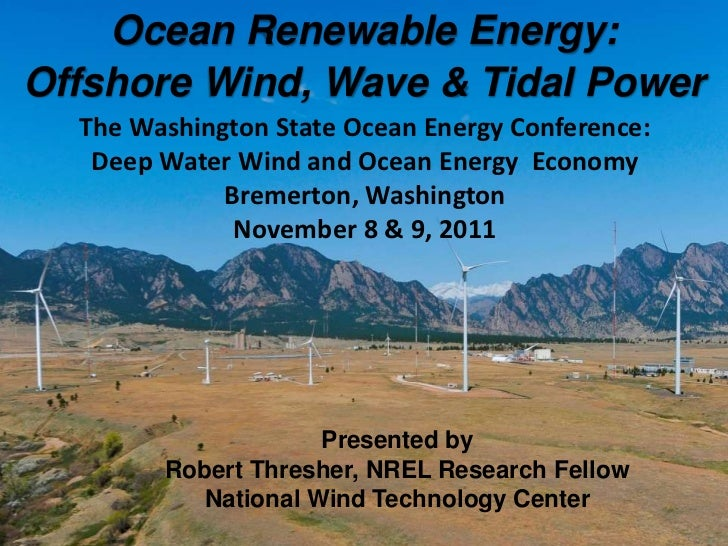 Ocean Renewable Energy:Offshore Wind, Wave & Tidal Power             The Washington State Ocean Energy Conference:        ...