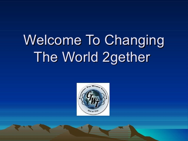 Welcome To Changing The World 2gether