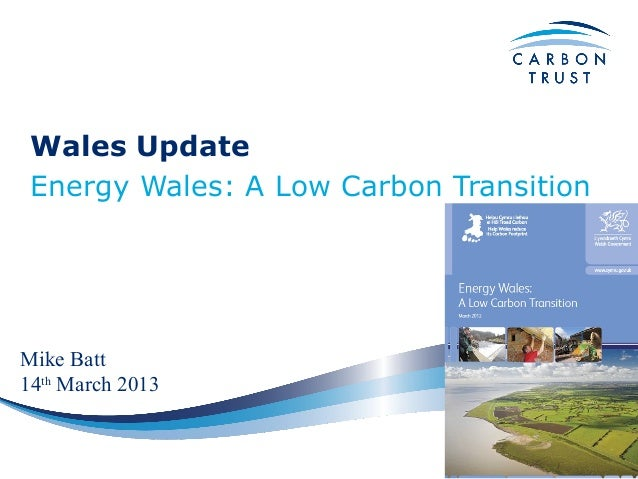 Wales Update Energy Wales: A Low Carbon TransitionMike Batt14th March 2013