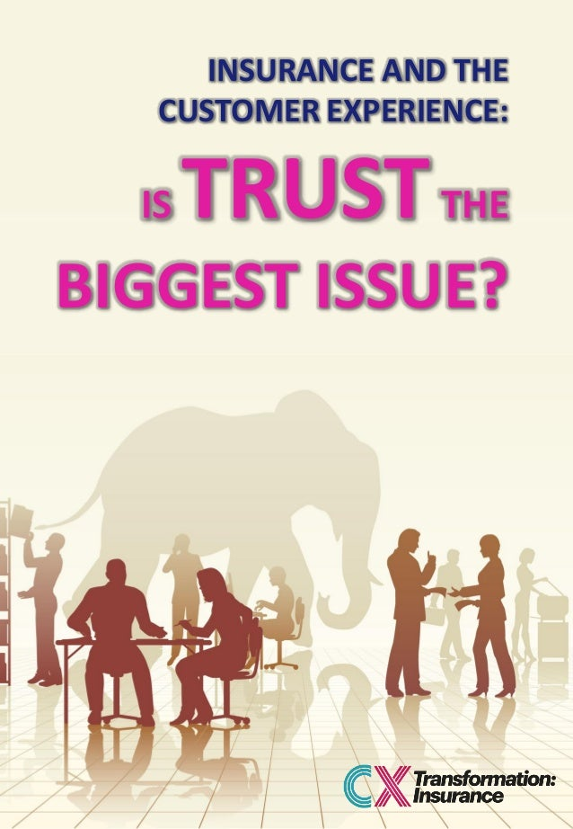 INSURANCE AND THE CUSTOMER EXPERIENCE: IS TRUSTTHE BIGGEST ISSUE?