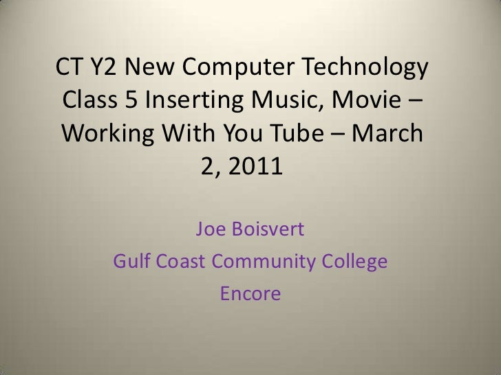 CT Y2 New Computer Technology Class 5 Inserting Music, Movie – Working With You Tube – March 2, 2011<br />Joe Boisvert<br ...