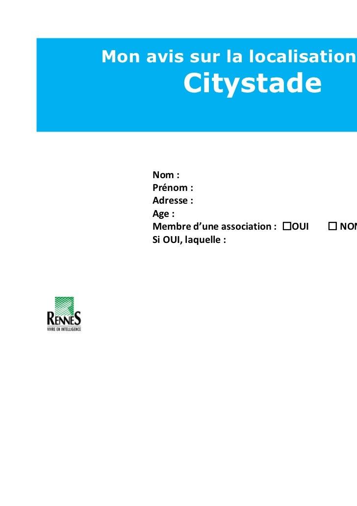 Mon avis sur la localisation d'un           Citystade     Nom :     Prénom :     Adresse :     Age :     Membre d'une asso...
