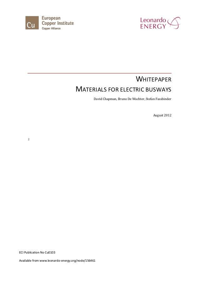 WHITEPAPER MATERIALS FOR ELECTRIC BUSWAYS David Chapman, Bruno De Wachter, Stefan Fassbinder August 2012 2 ECI Publication...