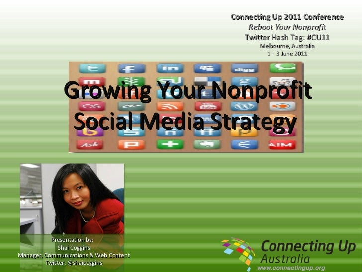 Growing Your Nonprofit Social Media Strategy  Connecting Up 2011 Conference Reboot Your Nonprofit Twitter Hash Tag: #CU11 ...
