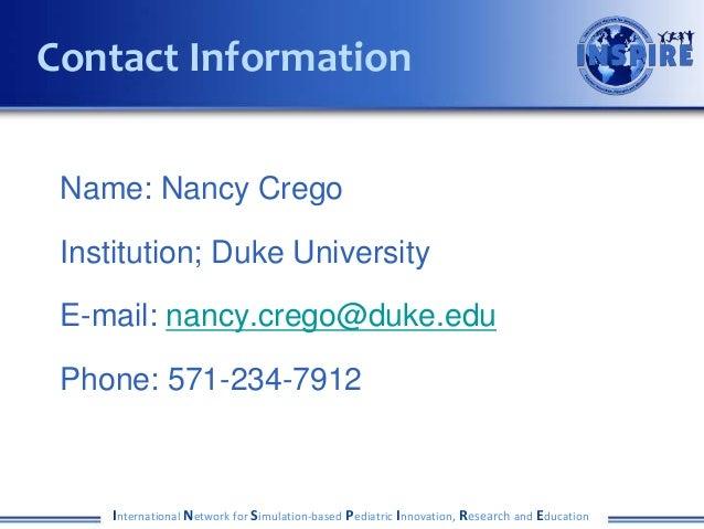 Name: Nancy Crego Institution; Duke University E-mail: nancy.crego@duke.edu Phone: 571-234-7912 International Network for ...