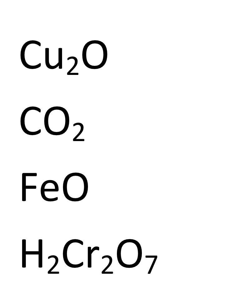 Cu2O<br />CO2<br />FeO<br />H2Cr2O7<br />Fe(OH)2<br />---------------------<br />PbCl4 <br />Ba(NO2)2 <br />K2S<br />Ca(NO...