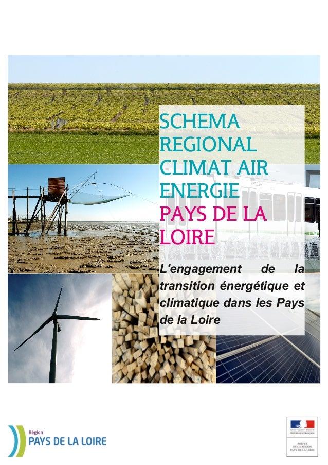 SCHEMA  REGIONAL  CLIMAT AIR  ENERGIE  PAYS DE LA  LOIRE  L'engagement de la  transition énergétique et  climatique dans l...