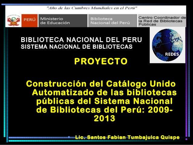 BIBLIOTECA NACIONAL DEL PERU SISTEMA NACIONAL DE BIBLIOTECAS PROYECTO Construcción del Catálogo Unido Automatizado de las ...