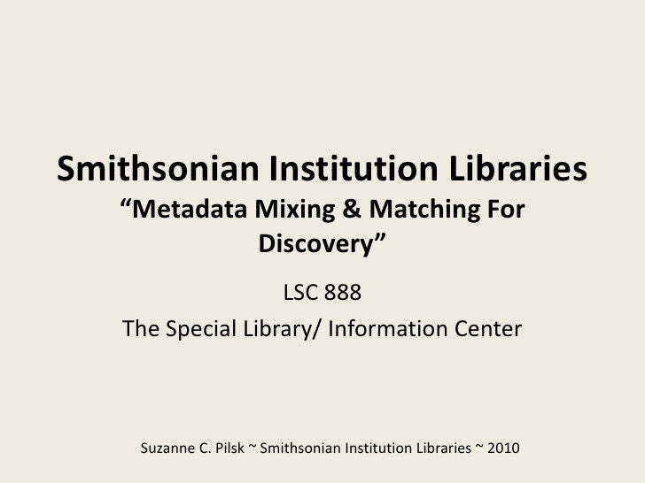 """Smithsonian Institution Libraries    """"Metadata Mixing & Matching For              Discovery""""                     LSC 888  ..."""