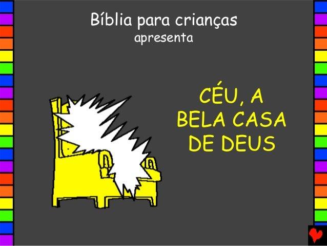 CÉU, A BELA CASA DE DEUS Bíblia para crianças apresenta