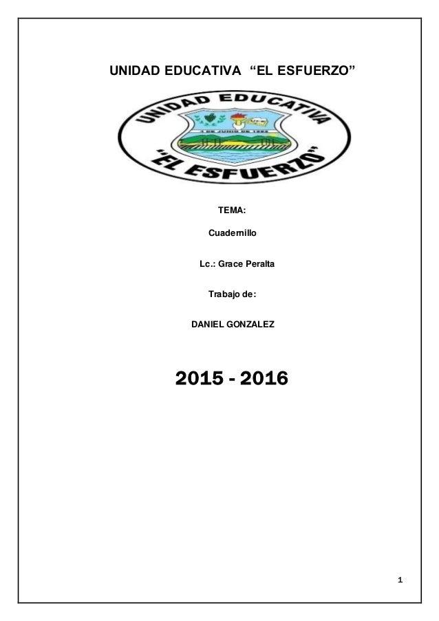 """1 UNIDAD EDUCATIVA """"EL ESFUERZO"""" TEMA: Cuadernillo Lc.: Grace Peralta Trabajo de: DANIEL GONZALEZ 2015 - 2016"""