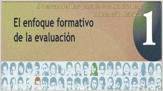¿Qué significa evaluar bajo el enfoque formativo? ¿Cómo se caracteriza a un docente que evalúa con base en el enfoque form...