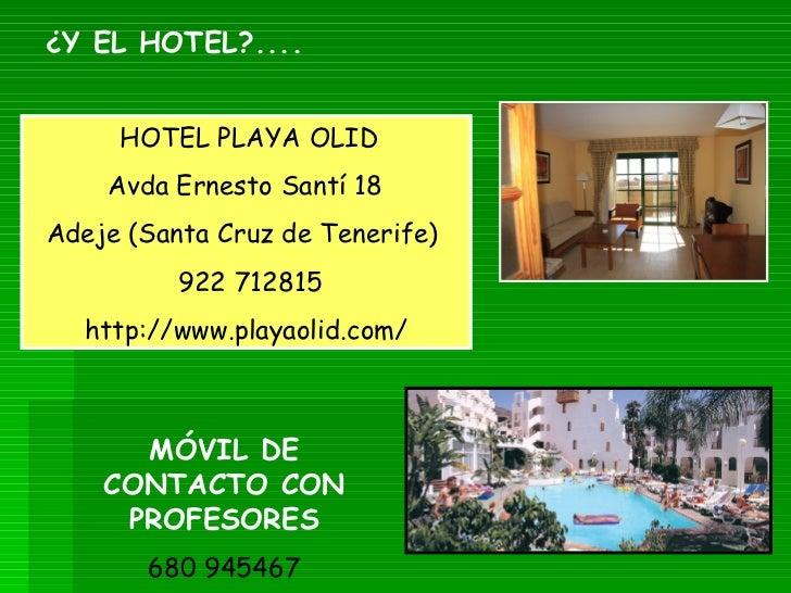 ¿Y EL HOTEL?....     HOTEL PLAYA OLID    Avda Ernesto Santí 18Adeje (Santa Cruz de Tenerife)          922 712815  http://w...
