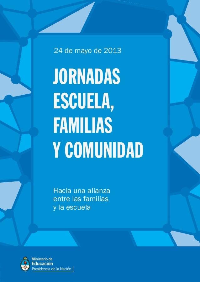 Hacia una alianza entre las familias y la escuela JORNADAS ESCUELA, FAMILIAS Y COMUNIDAD 24 de mayo de 2013