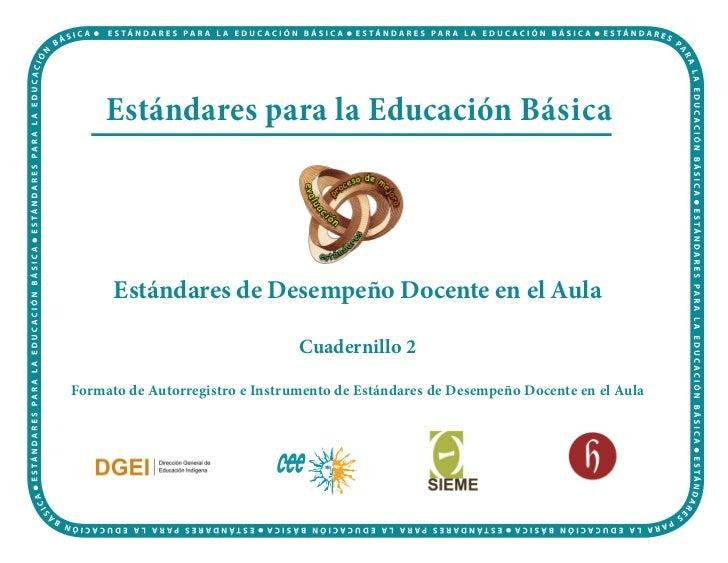 Estándares para la Educación Básica      Estándares de Desempeño Docente en el Aula                                 Cuader...