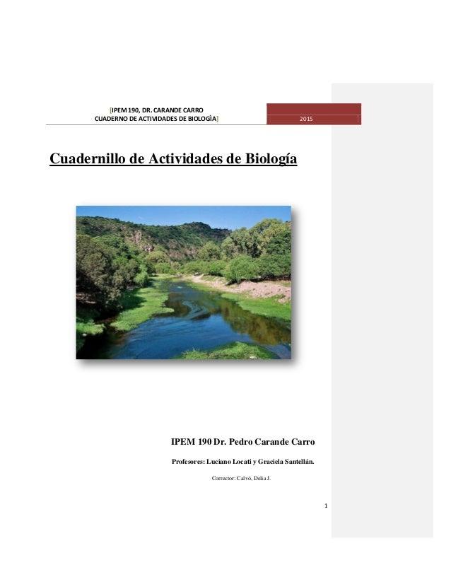 [IPEM 190, DR. CARANDE CARRO CUADERNO DE ACTIVIDADES DE BIOLOGÌA] 2015 1 Cuadernillo de Actividades de Biología IPEM 190 D...