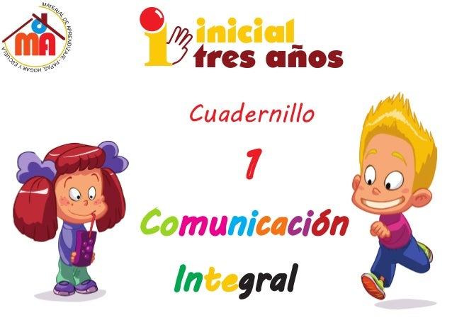 MATERI AL DEAPRENDIZ A A L J E E U - C PS AE PAY SR ,A HGO inicial tres años Cuadernillo 1 Comunicación Integral