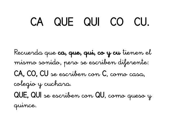 CA QUE QUI CO CU. Recuerda que ca, que, qui, co y cu tienen el mismo sonido, pero se escriben diferente: CA, CO, CU se esc...