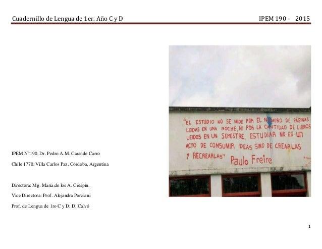 Cuadernillo de Lengua de 1er. Año C y D IPEM 190 - 2015 1 IPEM N°190, Dr. Pedro A.M. Carande Carro Chile 1770, Villa Carlo...