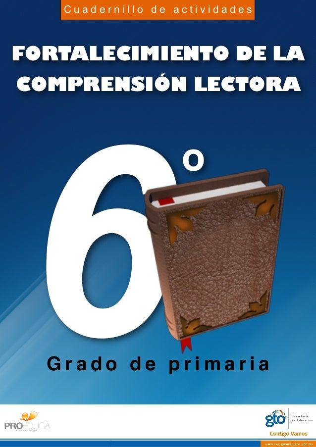 FORTALECIMIENTO DE LA COMPRENSIÓN LECTORA 6G r a d o d e p r i m a r i a o C u a d e r n i l l o d e a c t i v i d a d e s