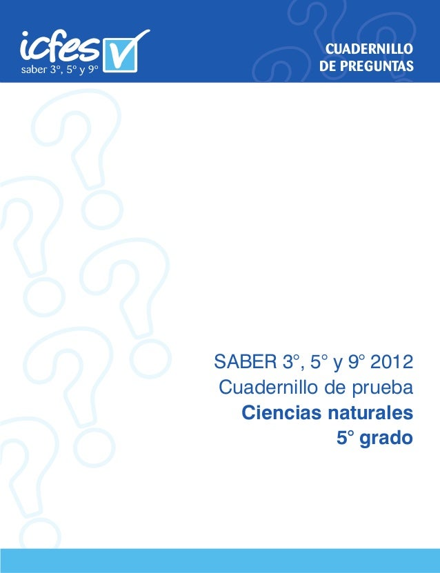 CUADERNILLO DE PREGUNTAS SABER 3°, 5° y 9° 2012 Cuadernillo de prueba Ciencias naturales 5° grado