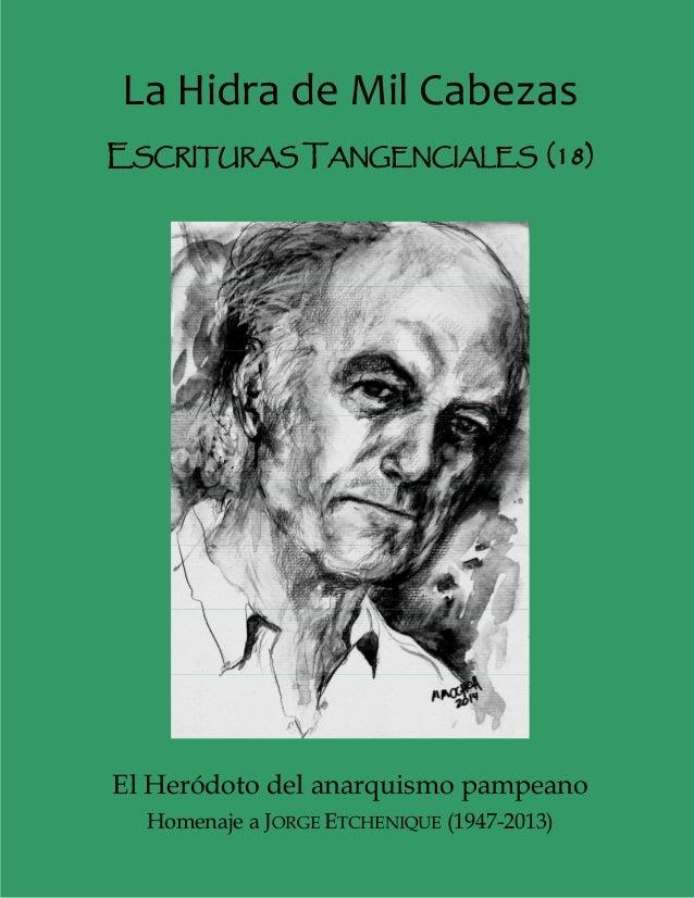 LaHidradeMilCabezas ESCRITURAS TANGENCIALES (18) El Heródoto del anarquismo pampeano Homenaje a JORGE ETCHENIQUE (194...