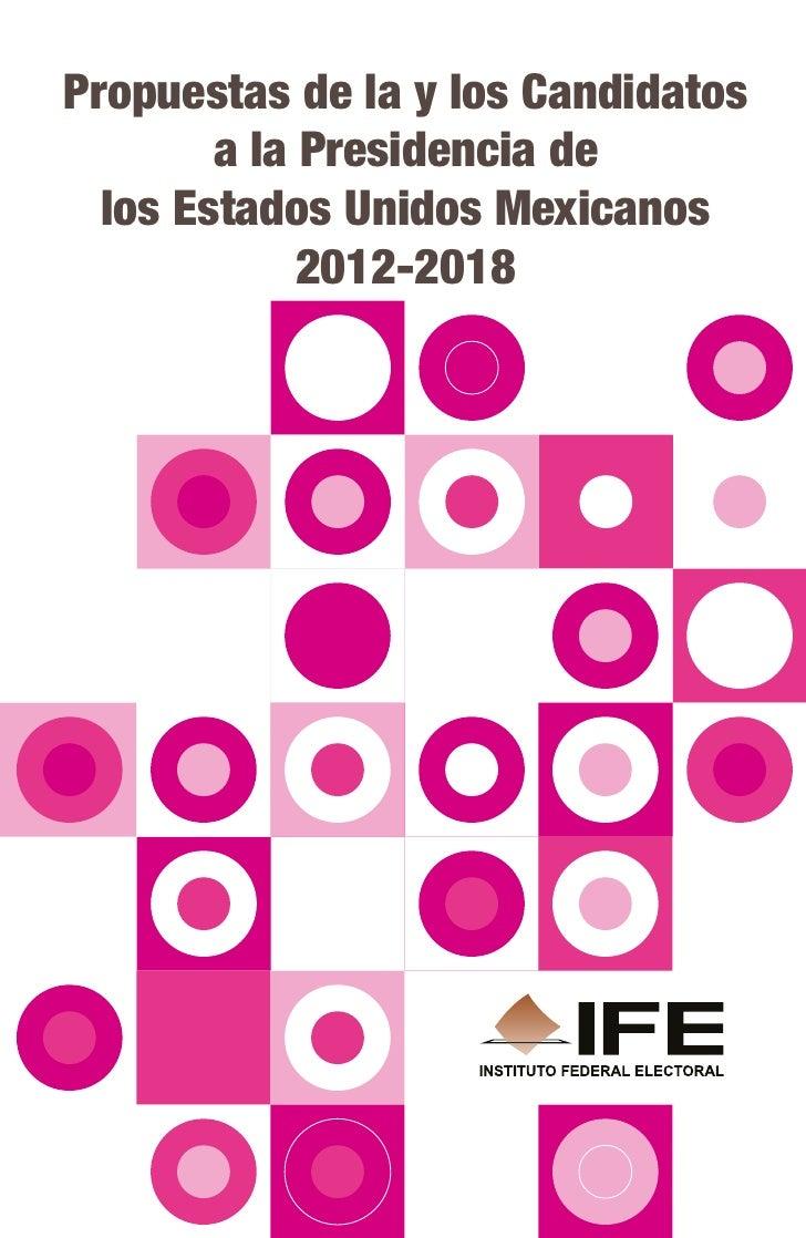 Propuestas de la y los Candidatos        a la Presidencia de  los Estados Unidos Mexicanos             2012-2018
