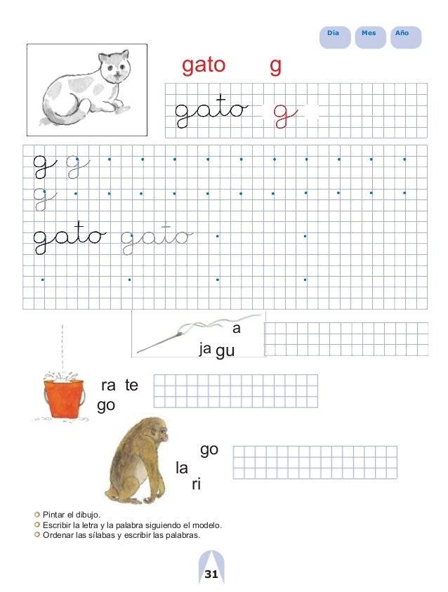 ra Día Mes Año gato g a ja gu te go go la ri Pintar el dibujo. Escribir la letra y la palabra siguiendo el modelo. Ordenar...