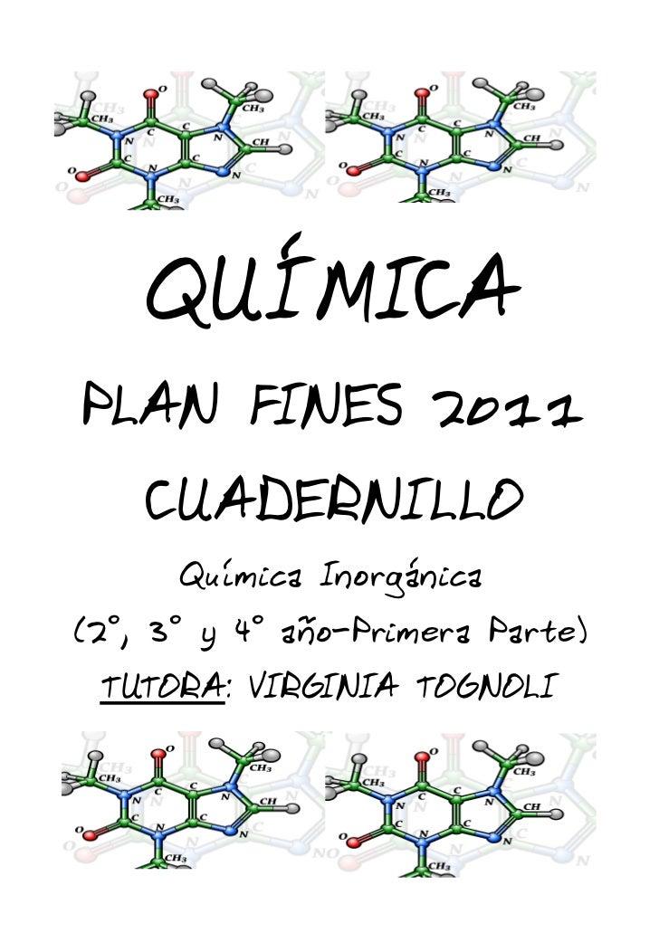 QUÍMICA PLAN FINES 2011         CUADERNILLO              Química Inorgánica (2°, 3° y 4° año-Primera Parte)    TUTORA: VIR...