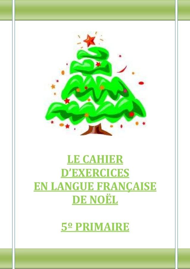 ESCUELA DE IDIOMAS TOP LANGUAGE SCHOOL ST. PAUL      LE CAHIER     D'EXERCICESEN LANGUE FRANÇAISE       DE NOËL          5...