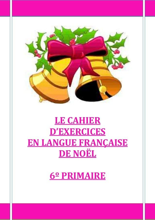ESCUELA DE IDIOMAS TOP LANGUAGE SCHOOL ST. PAUL      LE CAHIER     D'EXERCICESEN LANGUE FRANÇAISE       DE NOËL          6...